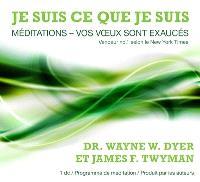 Je suis ce que je suis  : méditations : vos voeux sont exaucés
