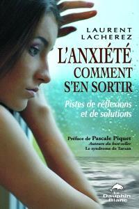 L'anxiété, comment s'en sortir  : pistes de réflexions et de solutions