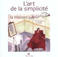 L'art de la simplicité. Volume 1, La maison