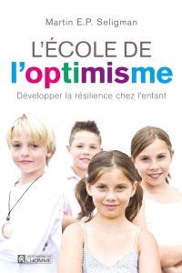 L'école de l'optimiste  : développer la résilience chez l'enfant