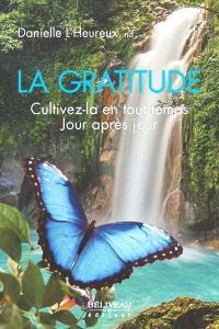La gratitude  : cultivez-la en tout temps jour après jour
