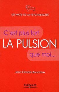 La pulsion : c'est plus fort que moi...
