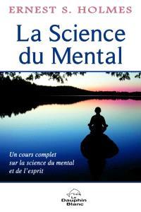 La science du mental  : un cours complet sur la science du mental et de l'esprit