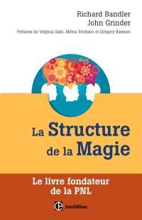La structure de la magie. Volume 1, Le livre fondateur de la PNL