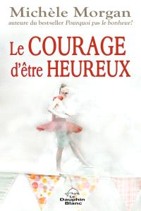 Le courage d'être heureux