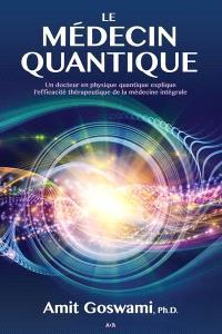 Le médecin quantique  : un docteur en physique quantique explique l'efficacité thérapeutique de la médecine intégrale