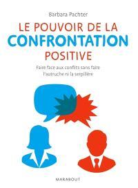 Le pouvoir de la confrontation positive : faire face aux conflits sans faire l'autruche ni la serpillère