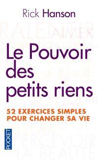 Le pouvoir des petits riens : 52 exercices simples pour changer sa vie