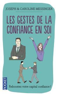 Les gestes de la confiance en soi : maîtrise de soi, estime de soi, confiance en soi