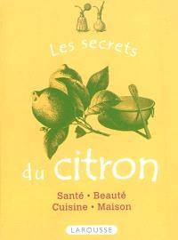 Les secrets du citron : santé, beauté, cuisine, maison