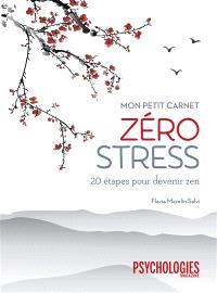 Mon petit carnet zéro stress : 20 étapes pour devenir zen