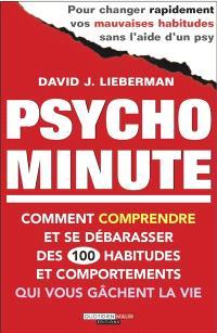 Psycho minute : comment comprendre et se débarrasser des 100 habitudes et comportements qui vous gâchent la vie