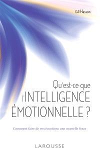 Qu'est-ce que l'intelligence émotionnelle ? : comment faire de vos émotions une nouvelle force