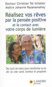 Réalisez vos rêves par la pensée positive et le contact avec votre corps de lumière : des outils de valeur pour transformer sa vie afin de créer santé, bonheur et prospérité