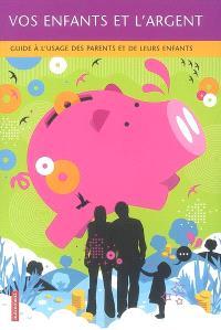 Vos enfants et l'argent : guide à l'usage des parents et de leurs enfants