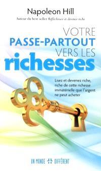 Votre passe-partout vers les richesses  : lisez et devenez riche, riche de cette richesse immatérielle que l'argent ne peut acheter