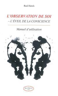 L'observation de soi : l'éveil de la conscience : manuel d'utilisation