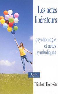 Les actes libérateurs : psychomagie et actes symboliques