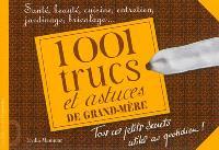 1.001 trucs et astuces de grand-mère : santé, beauté, cuisine, entretien, jardinage, bricolage...