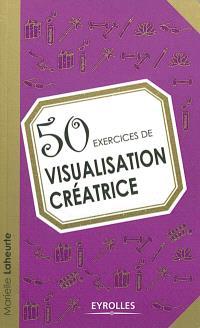 50 exercices de visualisation créatrice
