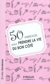 50 exercices pour prendre la vie du bon côté