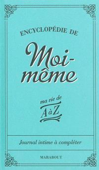 Encyclopédie de moi-même : ma vie de A à Z : journal intime à compléter