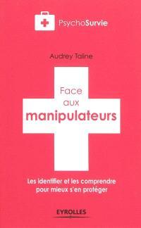 Face aux manipulateurs : les identifier et les comprendre pour mieux s'en protéger