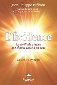 L'évidence  : la loi du principe : la certitude absolue que chaque choses a un sens
