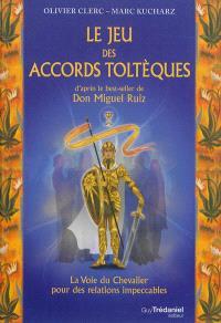 Le jeu des accords toltèques : la voie du chevalier pour des relations impeccables