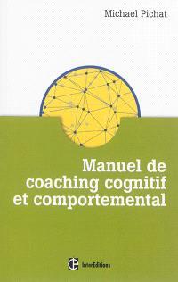 Manuel de coaching cognitif et comportemental : concepts, techniques, outils et études de cas