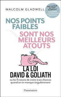 Nos points faibles sont nos meilleurs atouts : la loi David & Goliath ou Les 3 raisons de croire à ses chances quand on en manque singulièrement