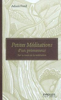 Petites méditations d'un promeneur : sur la route de la méditation