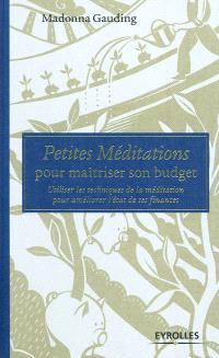 Petites méditations pour maîtriser son budget : utiliser les techniques de la méditation pour améliorer l'état de ses finances