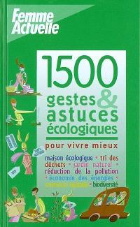 1.500 gestes et astuces écologiques pour vivre mieux