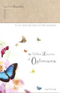 50 petites leçons d'optimisme : et si vous décidiez d'être heureux...
