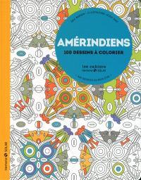 Amérindiens : aux sources du bien-être : 100 dessins à colorier