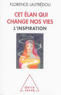 Cet élan qui change nos vies : l'inspiration
