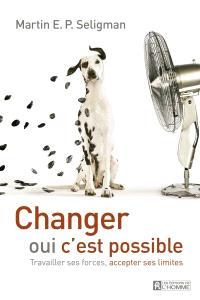 Changer, oui, c'est possible  : travailler ses forces, accepter ses limites