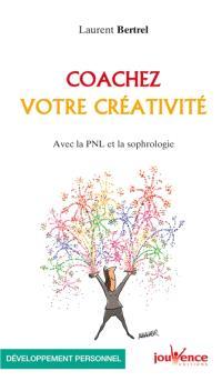 Coachez votre créativité : avec la PNL et la sophrologie