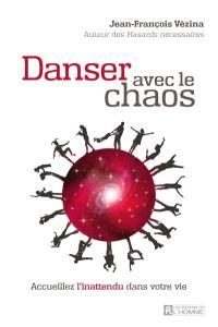 Danser avec le chaos  : accueillez l'inattendu dans votre vie