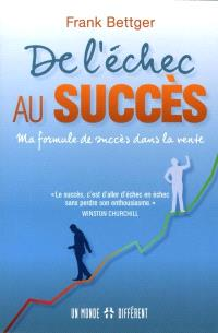 De l'échec au succès  : ma formule de succès dans la vente