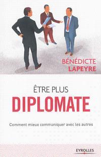 Être plus diplomate : comment mieux communiquer avec les autres