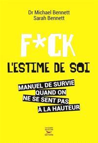 Fuck l'estime de soi : manuel de survie quand on ne se sent pas à la hauteur