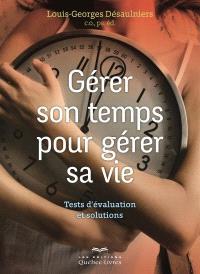 Gérer son temps pour gérer sa vie  : tests d'évaluation et solutions