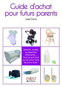 Guide d'achat pour futurs parents : mobilier, jouets, accessoires, vêtements... Tout ce qu'il faut savoir pour faire les bons choix !