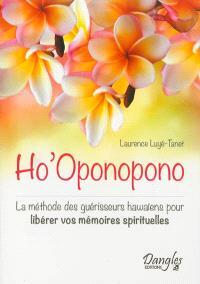 Ho' Oponopono : la méthode des guérisseurs hawaïens pour libérer vos mémoires spirituelles