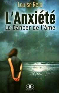 L'anxiété  : le cancer de l'âme : essai