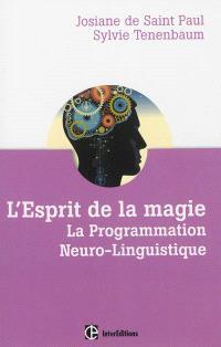 L'esprit de la magie : la programmation neuro-linguistique