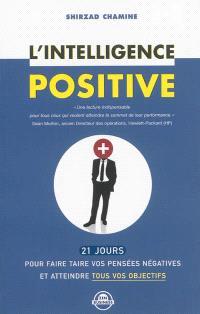 L'intelligence positive : 21 jours pour faire taire vos pensées négatives et atteindre tous vos objectifs