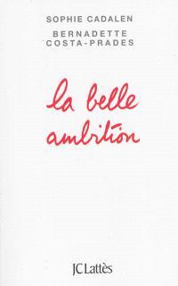 La belle ambition : comment conquérir sa vie